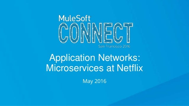 Application Networks: Microservices at Netflix May 2016