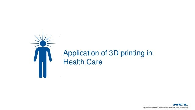 Copyright © 2014 HCL Technologies Limited | www.hcltech.com Application of 3D printing in Health Care