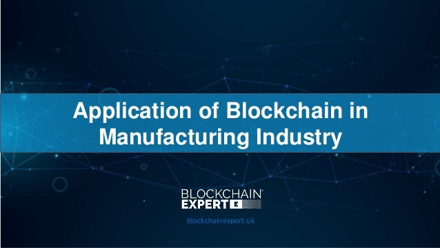 Application of Blockchain in Manufacturing Industry blockchainexpert.uk