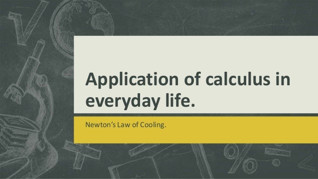Application of calculus in everyday life. Newton's Law of Cooling.