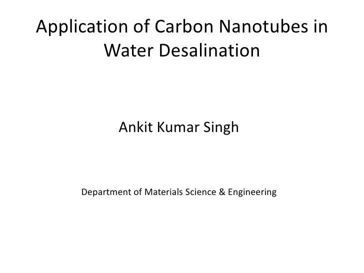 Application of Carbon Nanotubes in        Water Desalination             Ankit Kumar Singh     Department of Materials Sci...
