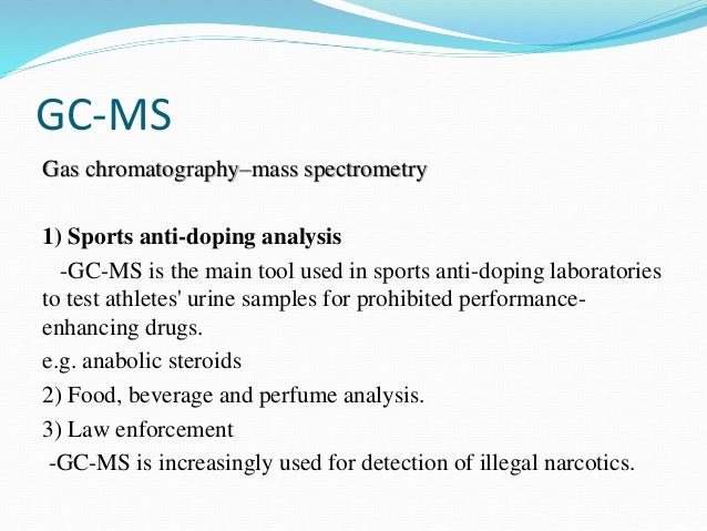 the use of gas chromatographmass spectrometer in law enforcement Definitions of gas chromatography-mass spectrometry the gas chromatograph and the mass spectrometer the gas chromatograph utilizes a capillary law enforcement.