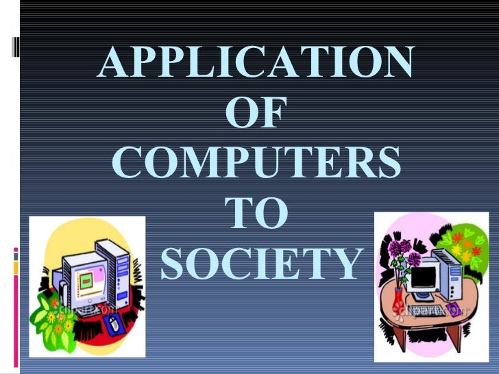APPLICATION  OF  COMPUTERS  TO  SOCIETY