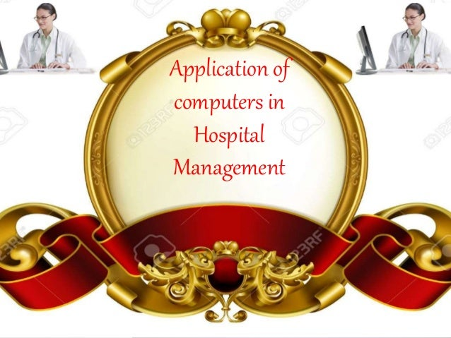 Application of computers in Hospital Management