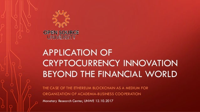 APPLICATION OF CRYPTOCURRENCY INNOVATION BEYOND THE FINANCIAL WORLD THE CASE OF THE ETHEREUM BLOCKCHAIN AS A MEDIUM FOR OR...