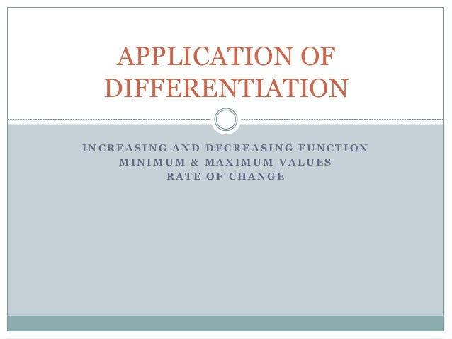APPLICATION OF  DIFFERENTIATIONINCREASING AND DECREASING FUNCTION    MINIMUM & MAXIMUM VALUES          RATE OF CHANGE