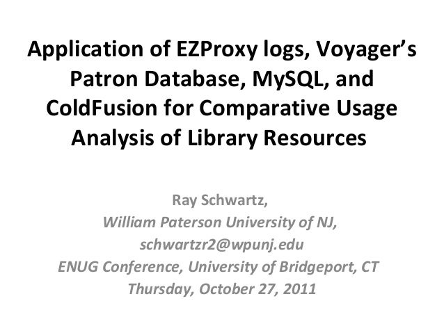 Application of EZProxy logs, Voyager's   Patron Database, MySQL, and ColdFusion for Comparative Usage   Analysis of Librar...