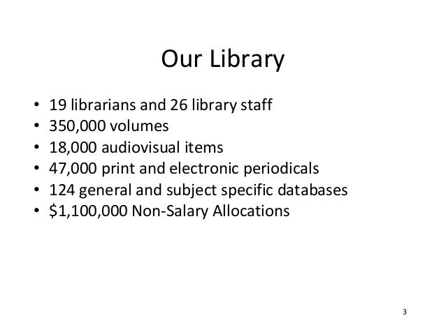Our Library•   19 librarians and 26 library staff•   350,000 volumes•   18,000 audiovisual items•   47,000 print and elect...