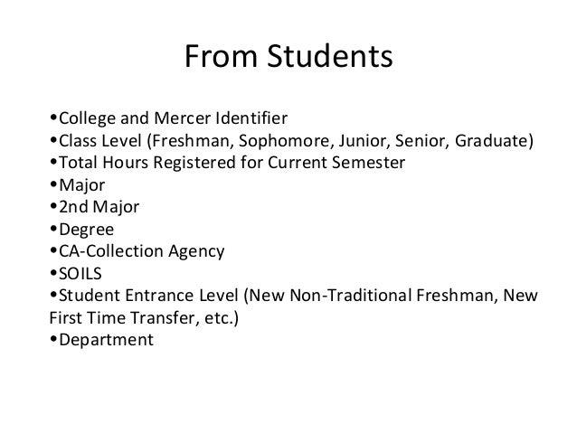 From Students•College and Mercer Identifier•Class Level (Freshman, Sophomore, Junior, Senior, Graduate)•Total Hours Regist...