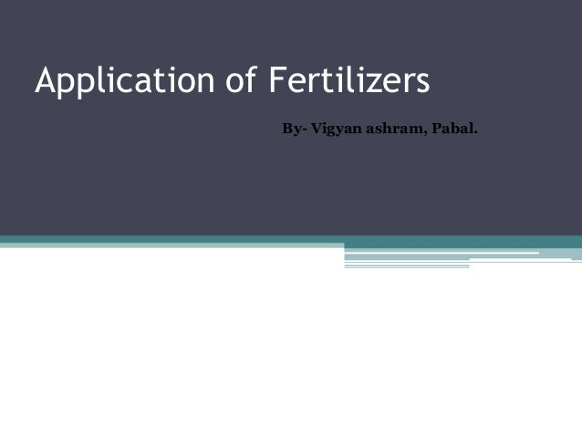 Application of Fertilizers By- Vigyan ashram, Pabal.