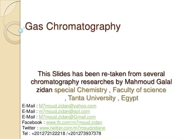 Gas Chromatography  This Slides has been re-taken from several chromatography researches by Mahmoud Galal zidan special Ch...