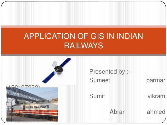 Presented by :- Sumeet parmar (120107232) Sumit vikram singh(120107234) Abrar ahmed (120107015) APPLICATION OF GIS IN INDI...