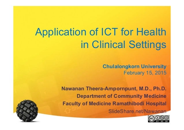 Application of ICT for Health in Clinical Settings Chulalongkorn University February 15, 2015 Nawanan Theera-Ampornpunt, M...
