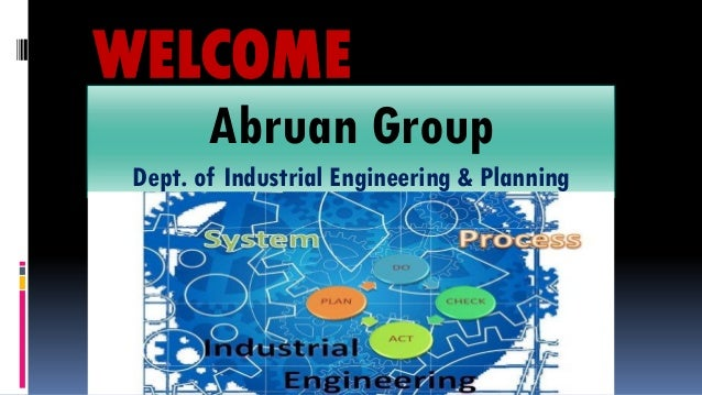 WELCOME Abruan Group Dept. of Industrial Engineering & Planning
