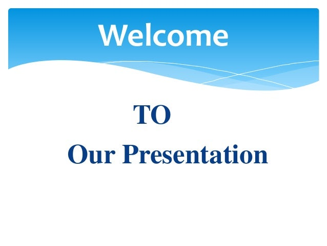 TO Our Presentation Welcome