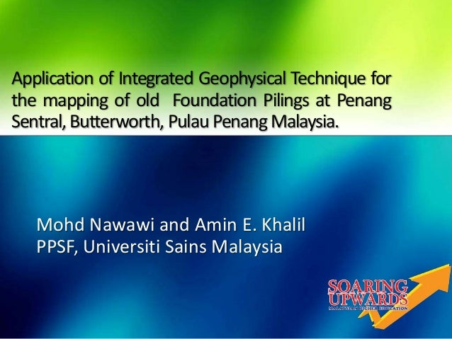 Application of Integrated Geophysical Technique for the mapping of old Foundation Pilings at Penang Sentral,Butterworth, P...