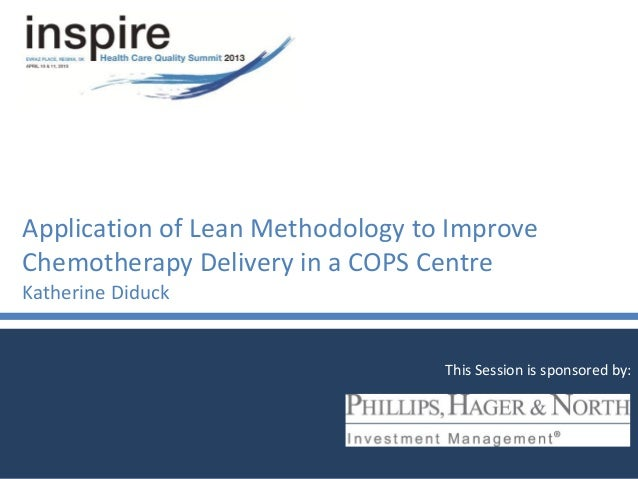 Application of Lean Methodology to ImproveChemotherapy Delivery in a COPS CentreKatherine DiduckThis Session is sponsored ...