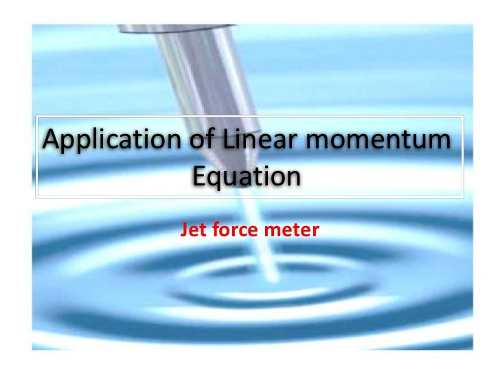 Application of Linear momentum            Equation          Jet force meter
