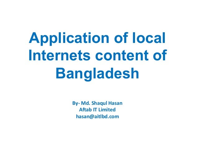 Application of local Internets content of Bangladesh By-­‐	   Md.	   Shaqul	   Hasan	    A2ab	   IT	   Limited	    hasan@a...