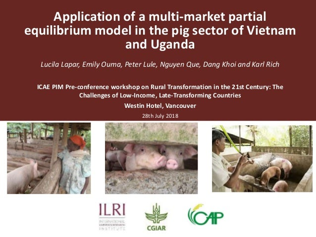 Application of a multi-market partial equilibrium model in the pig sector of Vietnam and Uganda Lucila Lapar, Emily Ouma, ...
