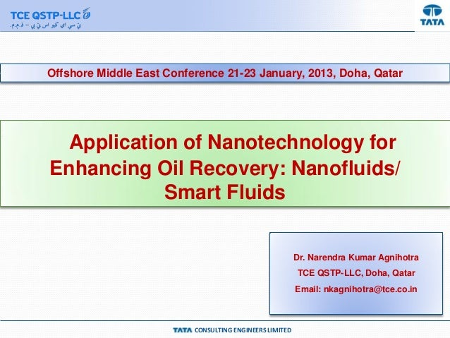 CONSULTING ENGINEERS LIMITED Application of Nanotechnology for Enhancing Oil Recovery: Nanofluids/ Smart Fluids Dr. Narend...