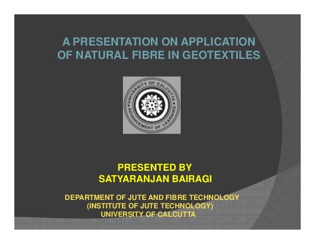 A PRESENTATION ON APPLICATIONOF NATURAL FIBRE IN GEOTEXTILESPRESENTED BYSATYARANJAN BAIRAGIDEPARTMENT OF JUTE AND FIBRE TE...