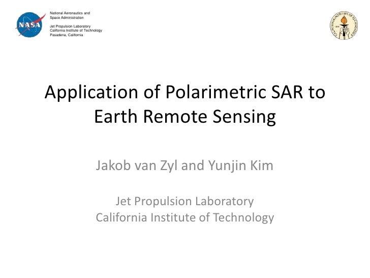 Application of Polarimetric SAR to Earth Remote Sensing<br />Jakob van Zyl and Yunjin Kim<br />Jet Propulsion Laboratory<b...