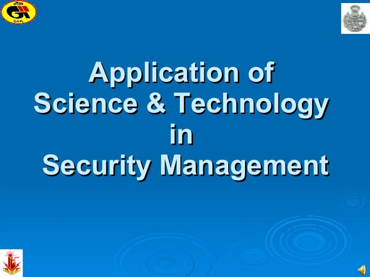 Application of  Science & Technology  in  Security Management