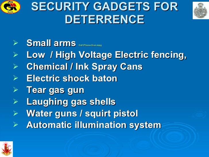 SECURITY GADGETS FOR DETERRENCE <ul><li>Small arms  Cell Phone  Gun.mpg </li></ul><ul><li>Low  / High Voltage Electric fen...
