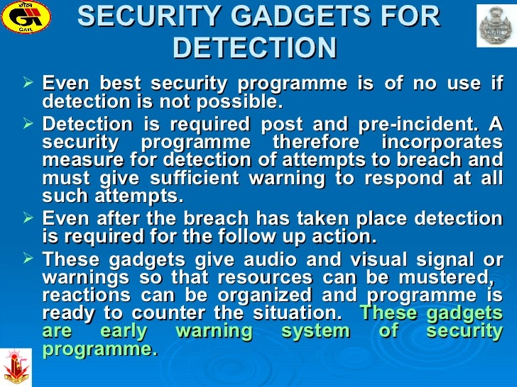 SECURITY GADGETS FOR DETECTION  <ul><li>Even best security programme is of no use if detection is not possible.  </li></ul...