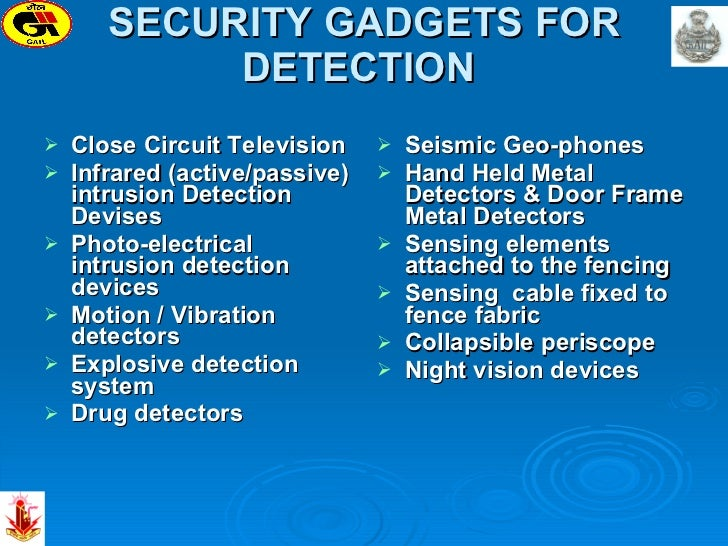 SECURITY GADGETS FOR DETECTION  <ul><li>Close Circuit Television </li></ul><ul><li>Infrared (active/passive) intrusion Det...