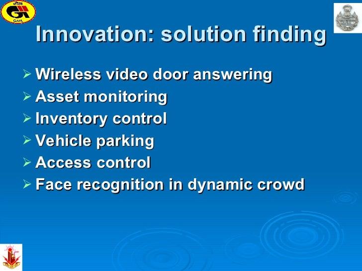 Innovation: solution finding <ul><li>Wireless video door answering </li></ul><ul><li>Asset monitoring </li></ul><ul><li>In...