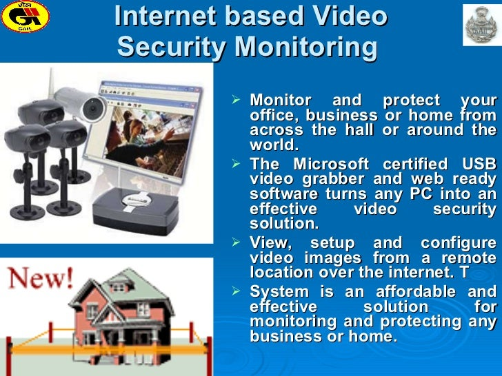 Internet based Video Security Monitoring <ul><li>Monitor and protect your office, business or home from across the hall o...