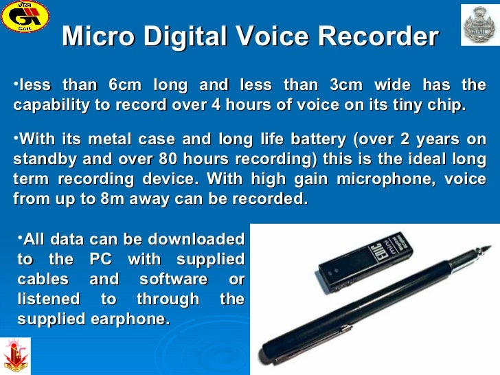 Micro Digital Voice Recorder <ul><li>less than 6cm long and less than 3cm wide has the capability to record over 4 hours o...