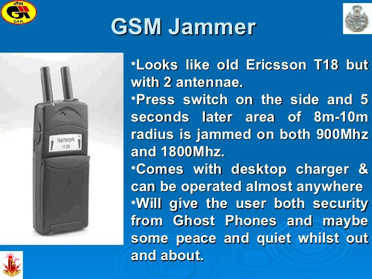 GSM Jammer  <ul><li>Looks like old Ericsson T18 but with 2 antennae.  </li></ul><ul><li>Press switch on the side and 5 sec...