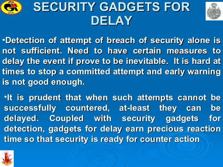 SECURITY GADGETS FOR DELAY <ul><li>Detection of attempt of breach of security alone is not sufficient. Need to have certai...