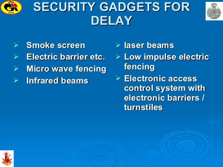 SECURITY GADGETS FOR DELAY <ul><li>Smoke screen </li></ul><ul><li>Electric barrier etc. </li></ul><ul><li>Micro wave fenci...