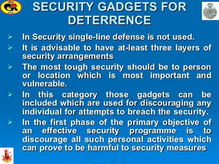 SECURITY GADGETS FOR DETERRENCE <ul><li>In Security single-line defense is not used.  </li></ul><ul><li>It is advisable to...