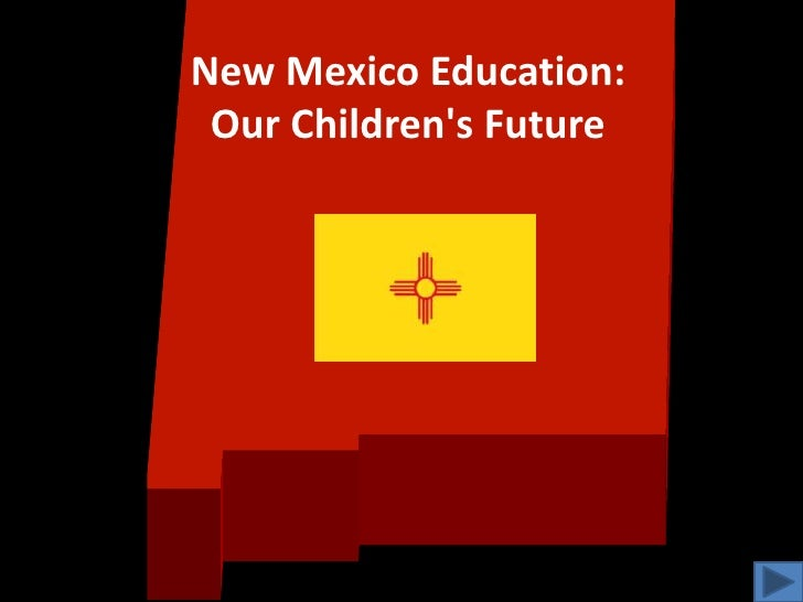 New Mexico Education:Our Children's Future<br />