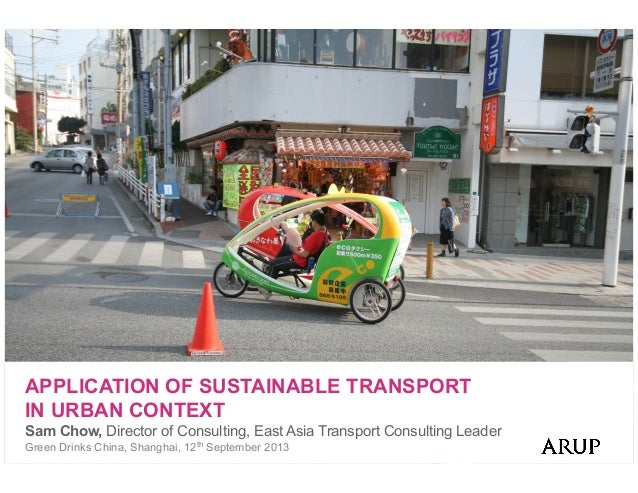APPLICATION OF SUSTAINABLE TRANSPORT IN URBAN CONTEXT Sam Chow, Director of Consulting, East Asia Transport Consulting Lea...