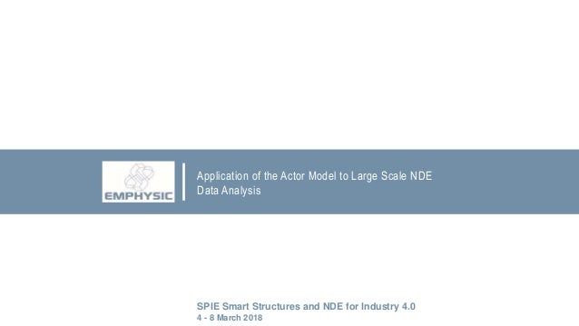 Application of the Actor Model to Large Scale NDE Data Analysis SPIE Smart Structures and NDE for Industry 4.0 4 - 8 March...