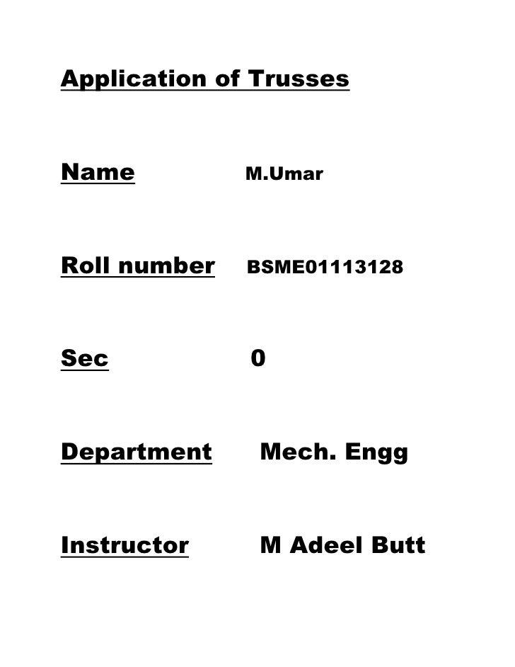 Application of TrussesName          M.UmarRoll number   BSME01113128Sec           0Department     Mech. EnggInstructor    ...