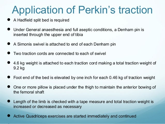 Application of Perkin's traction  A Hadfield split bed is required  Under General anaesthesia and full aseptic condition...