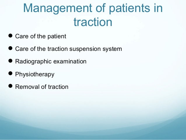 Management of patients in traction  Care of the patient  Care of the traction suspension system  Radiographic examinati...