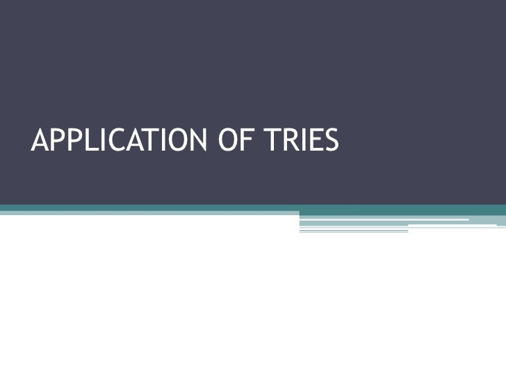 APPLICATION OF TRIES