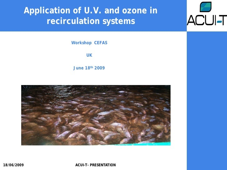 Application of U.V. and ozone in               recirculation systems                      Workshop CEFAS                  ...