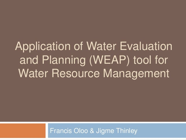 Application of Water Evaluationand Planning (WEAP) tool forWater Resource ManagementFrancis Oloo & Jigme Thinley