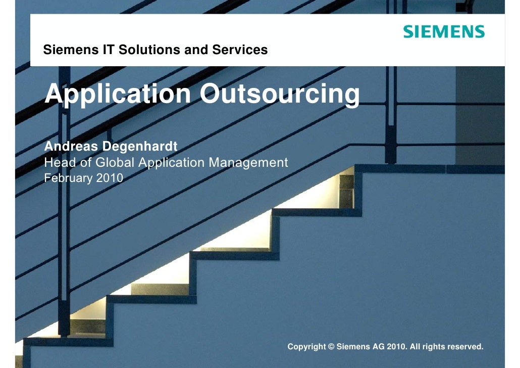 Siemens IT Solutions and Services   Application Outsourcing Andreas Degenhardt Head of Global Application Management Febru...