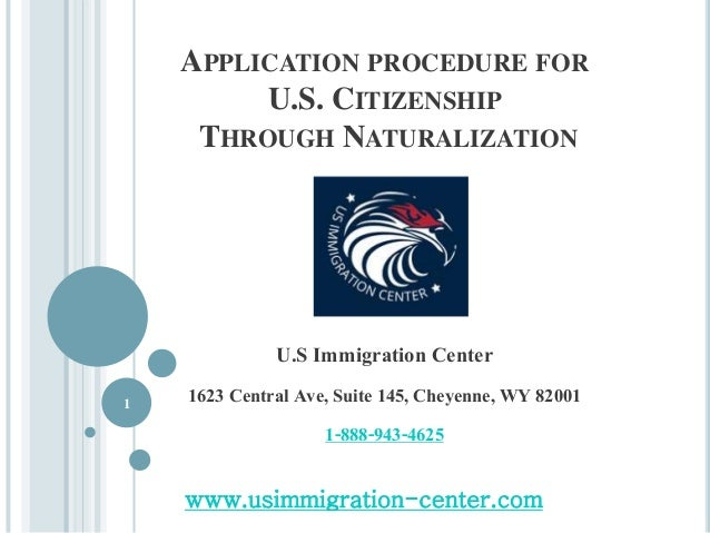APPLICATION PROCEDURE FOR U.S. CITIZENSHIP THROUGH NATURALIZATION U.S Immigration Center 1623 Central Ave, Suite 145, Chey...