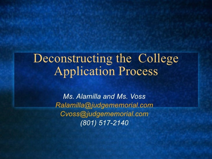 Deconstructing the  College Application Process Ms. Alamilla and Ms. Voss [email_address] [email_address] (801) 517-2140